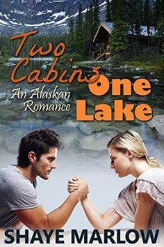 Two Cabins, One Lake (Alaskan Romance, #1)