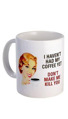 I haven't had my coffee yet: Don't make me kill you. // Ha! Quote coffee mug