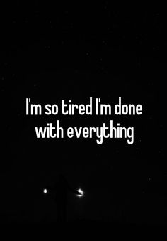 """Someone from Palmdale, California, US posted a whisper in the group Anxiety and Depression, which reads """"I'm so tired I'm done with everything"""" Done Trying Quotes, Im Done Quotes, Try Quotes, Pain Quotes, Life Quotes, Funny Quotes, All Alone Quotes, Im Tired Quotes, Im All Alone"""