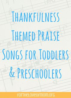 Thankfulness Themed Praise Songs For Toddlers & Preschoolers | Songs About Thanks | Thanksgiving Songs For Preschoolers | Christian Songs for Toddlers & Preschoolers | Bible Songs for Young Kids | #thanksgiving | #christianparenting | #toddlers | #preschoolers | #toddlermusic | www.fortheloveofmom.org