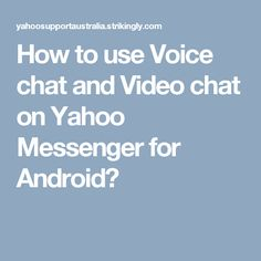 How to use Voice chat and Video chat on Yahoo Messenger for Android?