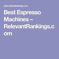 Best Espresso Machines – RelevantRankings.com