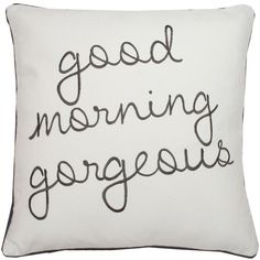 Good Morning Gorgeous Pillow (€92) ❤ liked on Polyvore featuring home, home decor, throw pillows, fillers, pillows, furniture, accessories, backgrounds, quotes and text