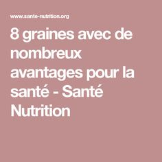 8 graines avec de nombreux avantages pour la santé - Santé Nutrition