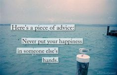 Here's a piece of advice never put your happiness in someone else's hands | Anonymous ART of Revolution