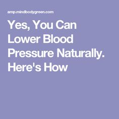 Yes, You Can Lower Blood Pressure Naturally. Here's How
