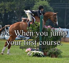 """When you jumped your first course... Before I took my first jump, I muttered the words """"The first jump is always the hardest."""" So that only my horse and I could hear."""