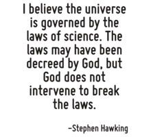 I believe the universe is governed by the laws of science. The laws may have been decreed by God, but God does not intervene to break the laws. T-Shirt