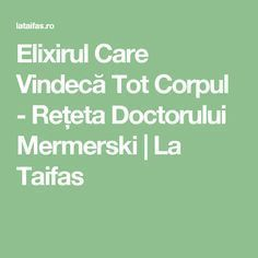 Elixirul Care Vindecă Tot Corpul - Rețeta Doctorului Mermerski | La Taifas Health And Wellness, Health Fitness, How To Get Rid, Bulgaria, Good To Know, Natural Remedies, Cancer, Bullet, Pandora