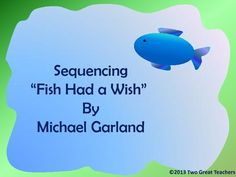 "Use this product to teach your students sequencing. This is based on the book ""Fish Had a Wish"" by Michael Garland. Read the book to your students and then they can put the fish in correct sequence. Easy to differentiate with both word cards and picture cards. Use whole group, small group, or as a center. Just print, copy and use."