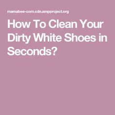 How To Clean Your Dirty White Shoes in Seconds?