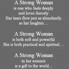 For all the strong women I know and love and respect deeply for it   Know it, own it, respect it, live it.