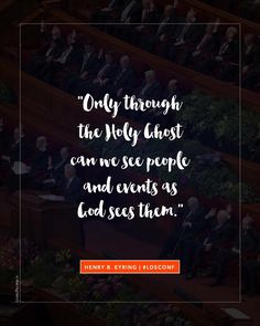 """""""Only through the Holy Ghost can we see people and events as God sees them"""""""