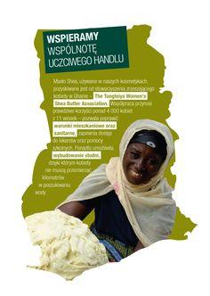 Masło Shea, używane w naszych kosmetykach, pozyskiwane jest od stowarzyszenia zrzeszającego kobiety w Ghanie. Współpraca przynosi prawdziwe korzyści ponad 4 000 kobiet z 11 wiosek.