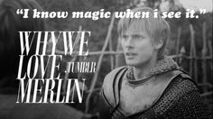 Uh huh, sure Arthur, and how long has Merlin been with you?