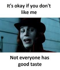 Image result for it's ok if everyone doesn't like you not everyone has good taste