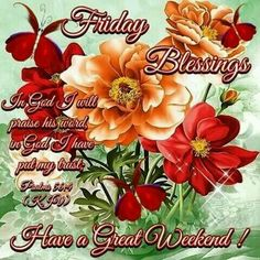 "FRIDAY BLESSINGS: Psalm 56:4 (1611 KJV !!!!) "" In God will I praise his word, in God I have put my trust; I will not fear what flesh can do unto me."" HAVE A GREAT WEEKEND !!!!"
