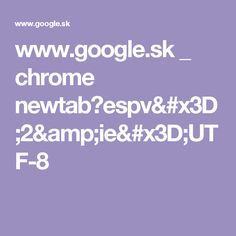 www.google.sk _ chrome newtab?espv=2&ie=UTF-8