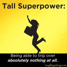 Even perfectly flat surfaces. #tallgirlproblems