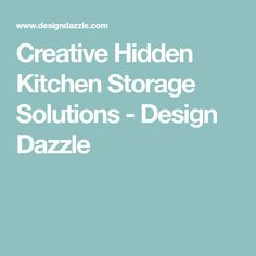 Creative Hidden Kitchen Storage Solutions - Design Dazzle