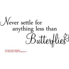 Never settle for anything less than butterflies wall cling
