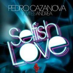 Pedro Cazanova feat Andrea - Selfish Love , Music, Art, Treasure of Liberal education, Literature, Pictorial Art, Known magnificent Musics