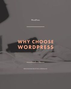 Why Choose WordPress for Your Blogging and Small Business Needs