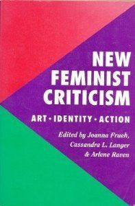 Frueh, Joanna, Cassandra L. Langer, and Arlene Raven. New Feminist Criticism: Art, Identity, Action. New York, NY: IconEditions, 1994. Print.