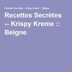 Recettes Secrètes -- Krispy Kreme :: Beigne
