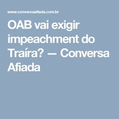 OAB vai exigir impeachment do Traíra? — Conversa Afiada