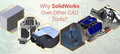 Use SolidWorks over other CAD Tools?