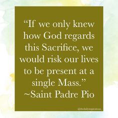 "Daily Inspiration (Catholic) on Instagram: """"If we only knew how God regards this Sacrifice, we would risk our lives to be present at a single Mass."" ~St. Padre Pio #catholic…"" Bible Images, Our Life, Daily Inspiration, Catholic, God, Instagram, Parents, Dios, Praise God"