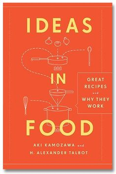 Ideas in Food: Great Recipes and Why They Work by Aki Kamozawa & Alexander Talbot