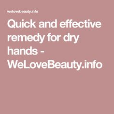 Quick and effective remedy for dry hands - WeLoveBeauty.info