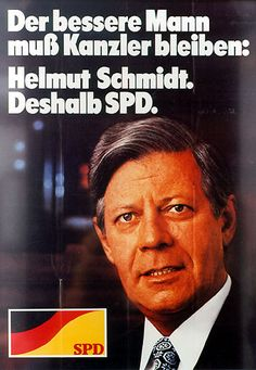 "Helmut Schmidt (SPD), Chancellor of West Germany 1974-1982. ""The better man must remain Chancellor: Helmut Schmidt. Therefore SPD."""