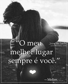 """""""O meu melhor lugar sempre é você."""" — Melim. https://br.pinterest.com/dossantos0445/"""