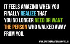 """It feels amazing when you finally realize that you no longer need or want the person who walked away from you. ~ Anonymous Receive """"Daily Inspiational Quotes"""" Direct to Your inbox. Enter your email address: Comments comments"""