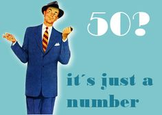 50, it's just a number