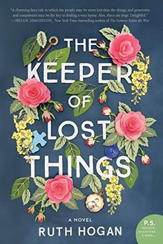 The Keeper of Lost Things: A Novel - Kindle edition by Hogan, Ruth. Literature & Fiction Kindle eBooks @ Amazon.com.