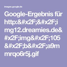 Google-Ergebnis für http://img12.dreamies.de/img/105/b/a9mmrqo6r5j.gif