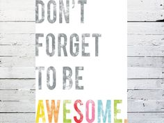 Don't Forget To Be Awesome  Inspirational Wall by ChildrenInspire, $30.00
