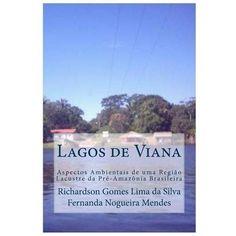 Lagos de Viana: Aspectos Ambientais de Uma Regiao Lacustre Da Pre-Amazonia Brasileira