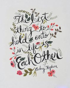 the best thing to hold onto in life is each other