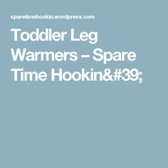Toddler Leg Warmers  – Spare Time Hookin'