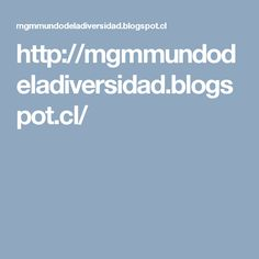 http://mgmmundodeladiversidad.blogspot.cl/