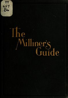 The milliner's guide, a complete handy referenc... better access