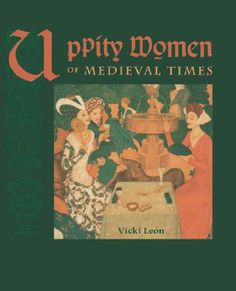 Uppity Women of Medieval Times gives a feminist -- and humorous -- perspective on little-known great women of history.