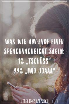 Visual Statements®️ Was wir am Ende einer Sprachnachricht sagen: 1% Tschüss 99% Und Joaaaa Sprüche / Zitate / Quotes / Lieblingsmensch / Freundschaft / Beziehung / Liebe / Familie / tiefgründig / lustig / schön / nachdenken
