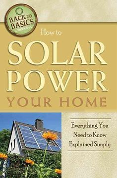 Back to Basics: How to Solar Power Your Home : Everything You Need to Know Explained Simply by Martha Maeda and Atlantic Publishing Group Inc.