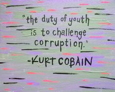 """""""The duy of youth is to challenge corruption."""" - Kurt Cobain Artist: Dani LeRose of Black Rose Paintings  Please make inquiries on my Official Website: www.blackrosepaintings.squarespace.com Facebook: www.facebook.com/blackrosepaintings  Instagram: @danileroseartist or #blackrosepaintings  Product: For Sale on Official Website #acrylic #acrylicpainting #painting #kurtcobain #youth #corruption #art #artist #artwork #quote #quote painting #canvas #canvaspainting"""